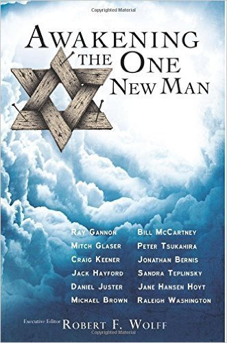 Awakening the One New Man - Various Authors, Executive Editor Robert F Wolff