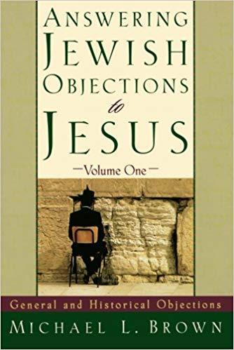 Answering Jewish Objections to Jesus: General and Historical Objections - Volume One