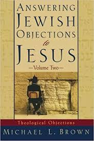 Answering Jewish Objections to Jesus: Theological Objections - Volume Two