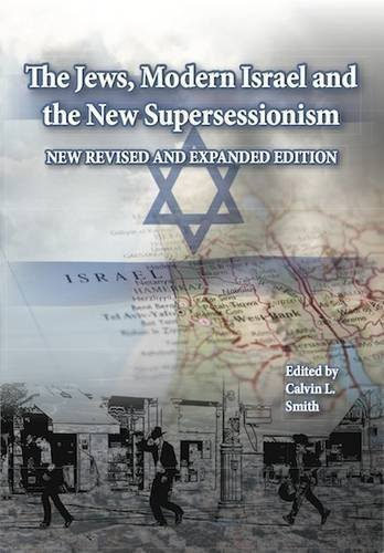 The Jews, Modern Israel and the New Supersessionism [Paperback] - Calvin L Smith